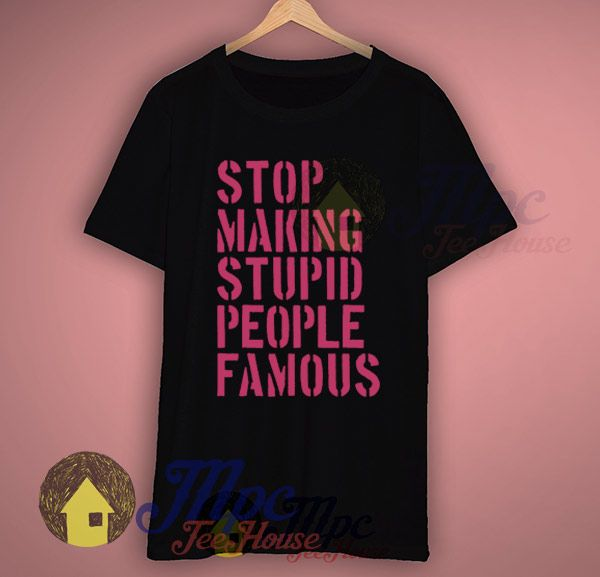 Like and Share if you want this  Stop Making Stupid People Famous Slogan T Shirts     Stop Making Stupid People Famous Slogan T Shirts Available Size S-2Xl.   MPCTeeHouse made and sale premium t shirt gift for him or her. I use only quality shirts such as Fruit of the Loom or Gildan. This tshirt print with the latest in ink to garment ...    Tag a friend who would love this!     FREE Shipping Worldwide     Get it here…