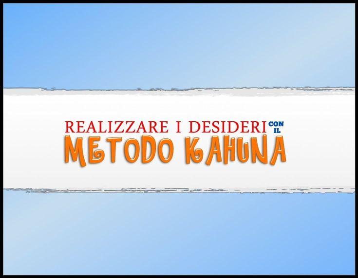 Realizzare i propri Desideri con il Metodo Kahuna