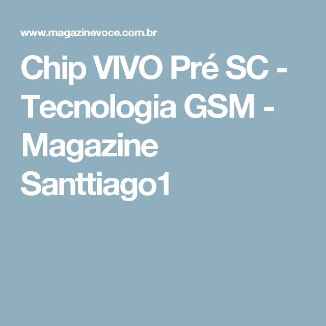 Chip VIVO Pré SC - Tecnologia GSM - Magazine Santtiago1