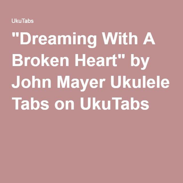 """Dreaming With A Broken Heart"" by John Mayer Ukulele Tabs on UkuTabs"
