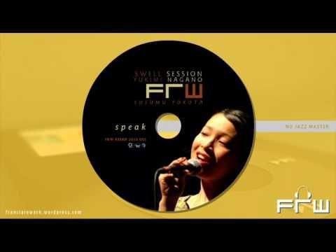 Swell Session & Yukimi Nagano - speak (FRW Nu Jazz Master 2010)