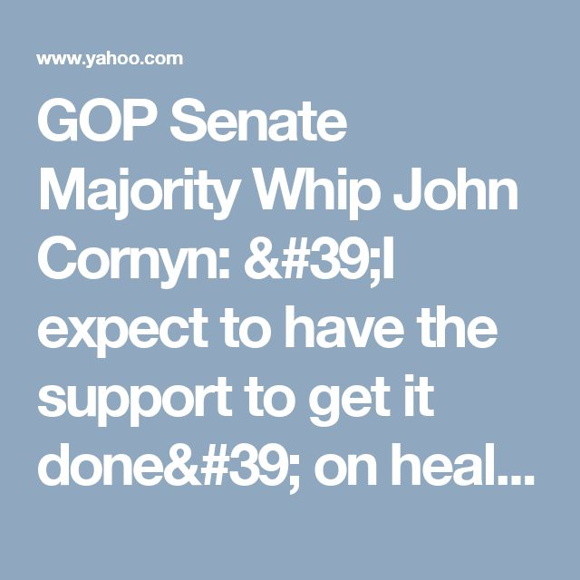 GOP Senate Majority Whip John Cornyn: 'I expect to have the support to get it done' on health care bill