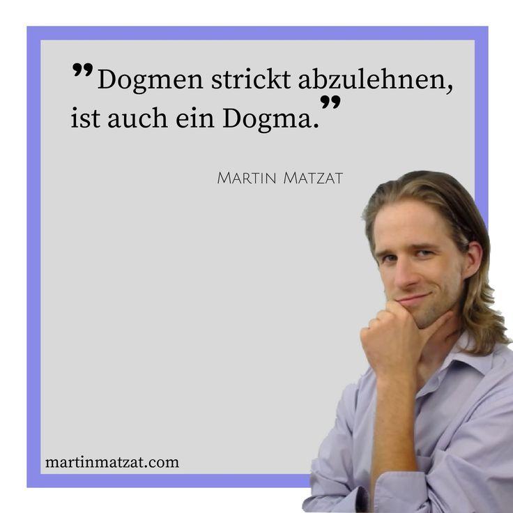 #Zitate #Sprüche #Weisheiten #Quotes #Dogmen strickt abzulehnen ist auch ein #Dogma.