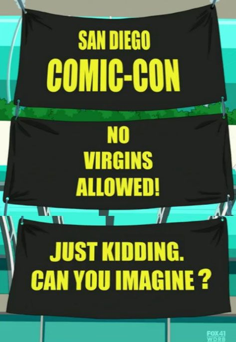 I laughed...then I remembered that I've BEEN to ComicCon...twice.  Then I was just profoundly sad.