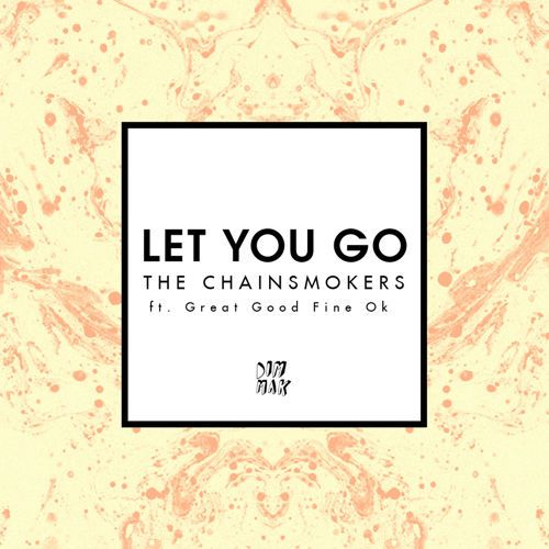 Let You Go Ft. Great Good Fine Ok by The Chainsmokers on SoundCloud