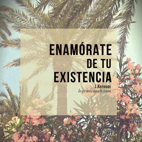 enamorate de tu existencia