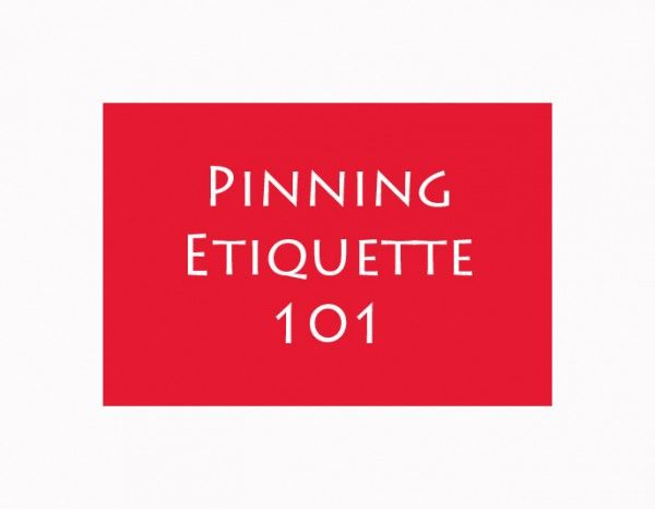 Pinning Etiquette  Please read board