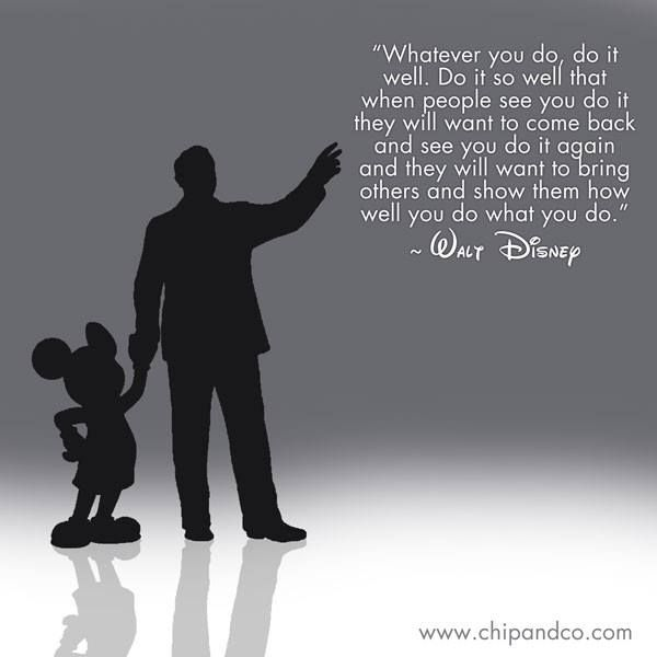 """""""Whatever you do, do it well."""" Walt Disney quote. In other words, have a purpose in your life."""