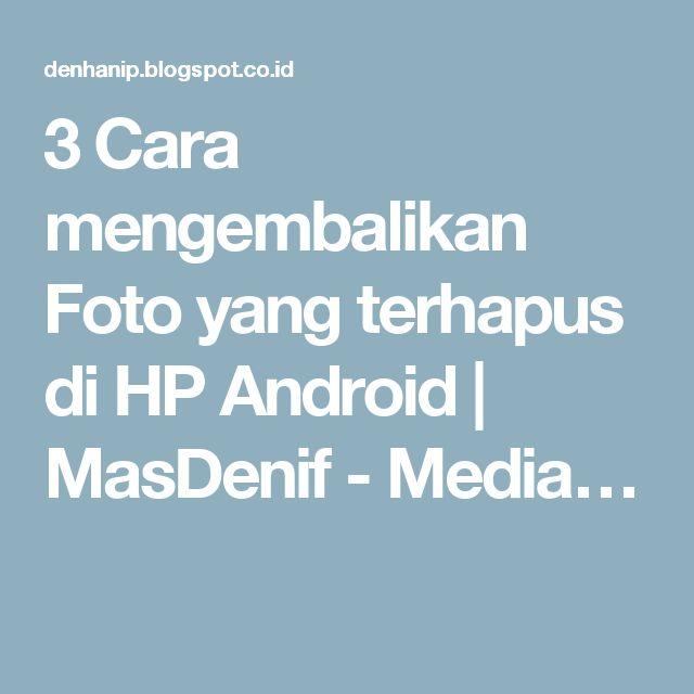 3 Cara mengembalikan Foto yang terhapus di HP Android | MasDenif - Media…