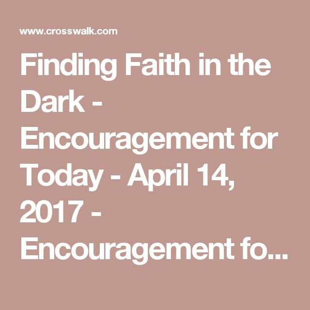Finding Faith in the Dark - Encouragement for Today - April 14, 2017 - Encouragement for Today - Daily Devotional