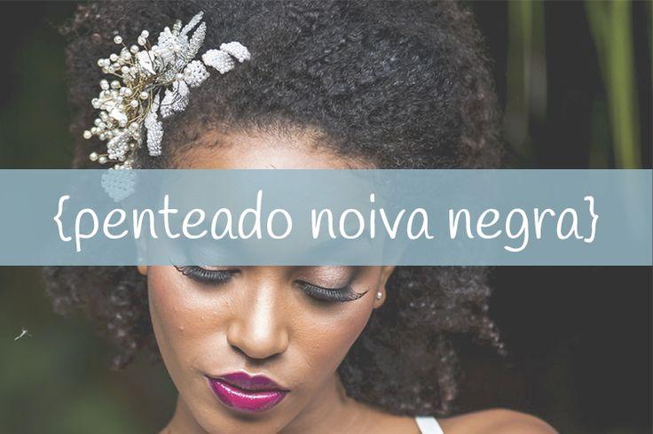 Noiva negra: arrase com penteados naturais