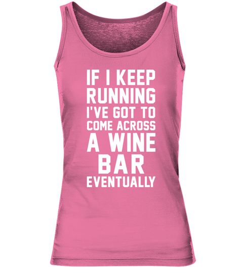 # If I Keep Running I've Got To ... .  IF I KEEP RUNNING I'VE GOT TO COME ACROSS A WINE BAR EVENTUALLYAvailable for a limited time only!Guaranteed safe checkout: PAYPAL | VISA | MASTERCARDClick the green button to pick your size and order!