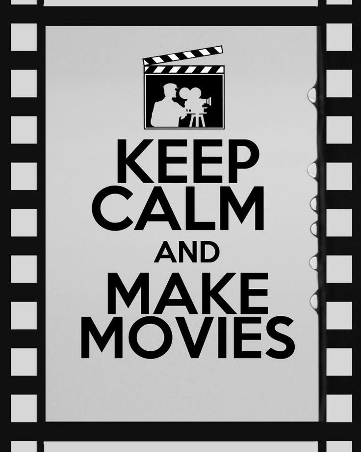 KEEP CALM and MAKE MOVIES