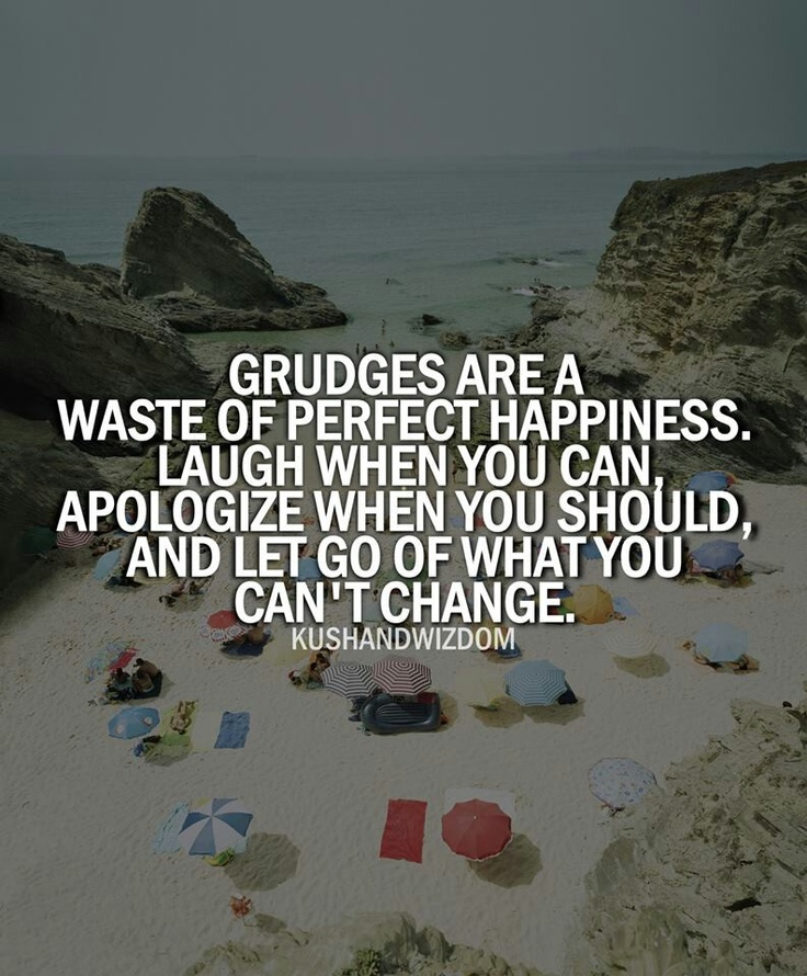 Holding Grudges Makes You Bitter...