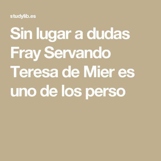 Sin lugar a dudas Fray Servando Teresa de Mier es uno de los perso