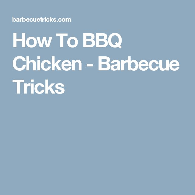 How To BBQ Chicken - Barbecue Tricks