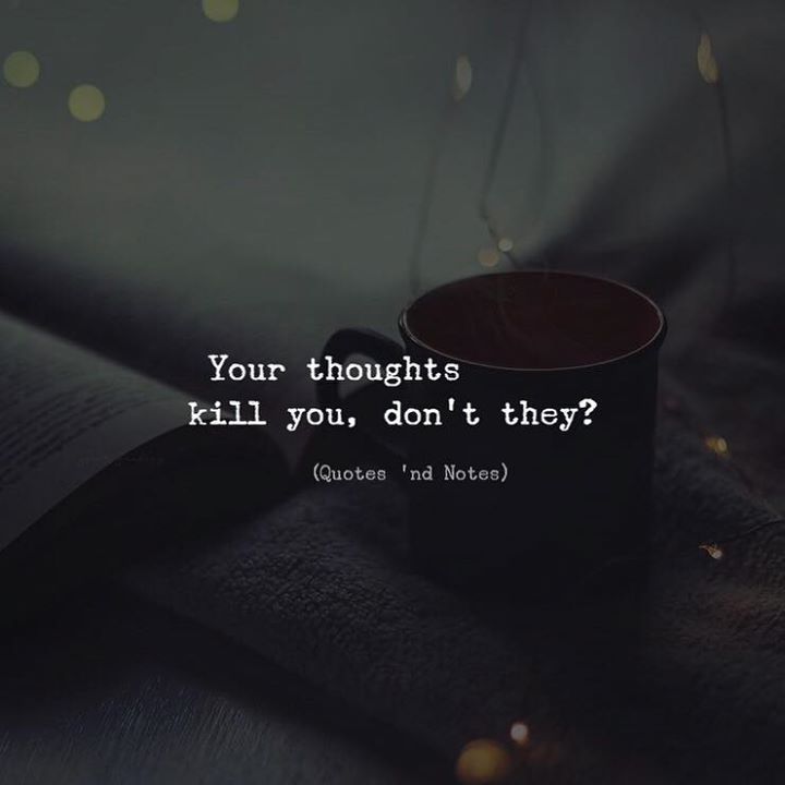 Your thoughts kill you dont they? via (https://ift.tt/2ISTXZD)