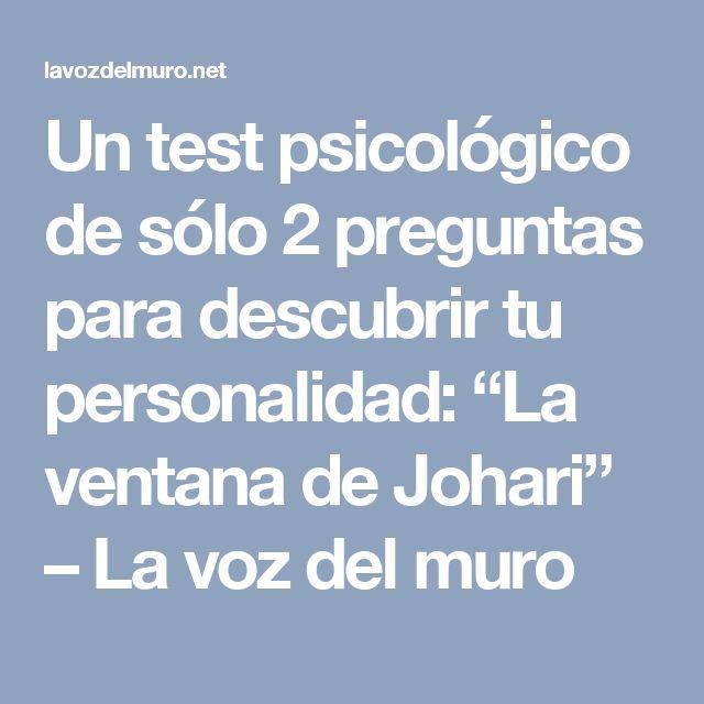 """Un test psicológico de sólo 2 preguntas para descubrir tu personalidad: """"La ventana de Johari"""" – La voz del muro"""