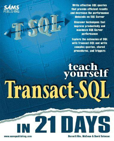 Teach Yourself Transact-SQL in 21 Days by Bennett Wm McEwan https://www.amazon.ca/dp/0672310457/ref=cm_sw_r_pi_dp_x_JgzvybQPZYBCK