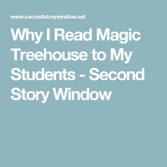 Why I Read Magic Treehouse to My Students - Second Story Window