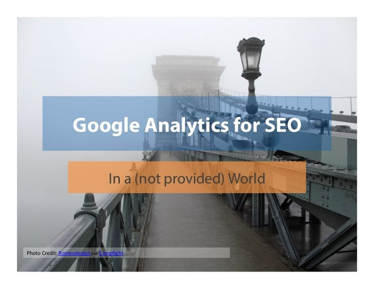 Using Google Analytics for SEO Reporting in a (not provided) World by Jeff Sauer via slideshare