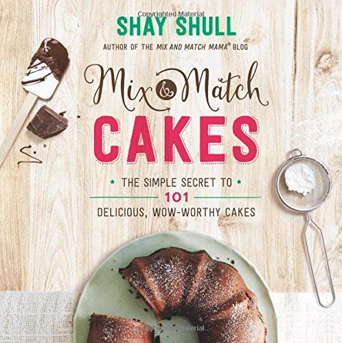 Mix-and-Match Cakes: The Simple Secret to 101 Delicious, Wow-Worthy Cakes (Mix-And-Match Mama) by Shay Shull http://www.amazon.com/dp/0736966099/ref=cm_sw_r_pi_dp_a9fbxb18HEFQB