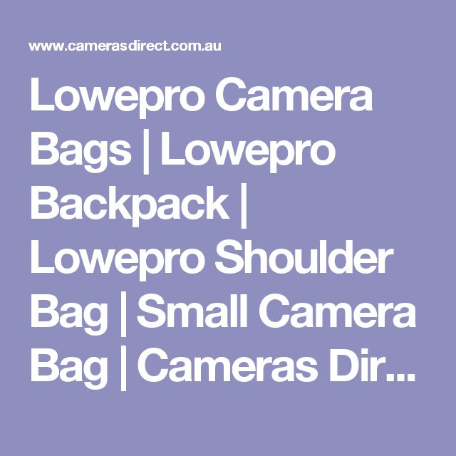 Lowepro Camera Bags | Lowepro Backpack | Lowepro Shoulder Bag | Small Camera Bag | Cameras Direct Australia