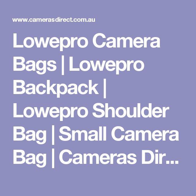 Lowepro Camera Bags | Lowepro Backpack | Lowepro Shoulder Bag | Small Camera Bag | Cameras Direct Australia