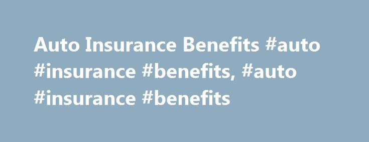 Auto Insurance Benefits #auto #insurance #benefits, #auto #insurance #benefits http://rhode-island.remmont.com/auto-insurance-benefits-auto-insurance-benefits-auto-insurance-benefits/  # Auto Insurance Benefits We understand just how stressful being involved in an accident can be. So, we strive to make our claims process as pain-free as possible. You can: Report an accident 24 hours a day, seven days a week Report losses over the phone or certain types online and you will be contacted within…
