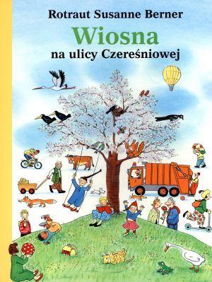 """""""Wiosna na ulicy Czereśniowej"""", Rotraut Susanne Berner 31,09 zł  http://www.traffic-club.pl/p/wiosna-na-ulicy-czeresniowej/407259"""