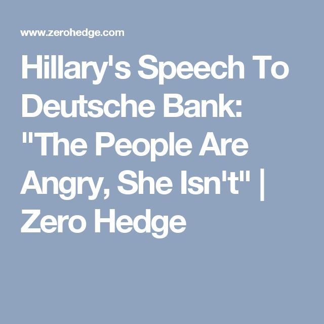 "Hillary's Speech To Deutsche Bank: ""The People Are Angry, She Isn't"" 