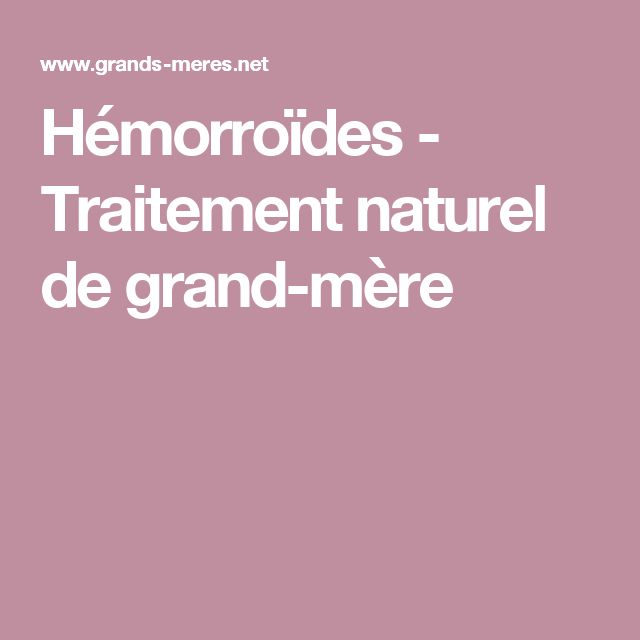 Hémorroïdes - Traitement naturel de grand-mère