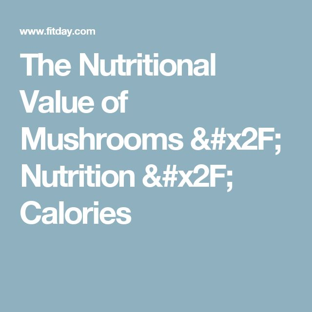 The Nutritional Value of Mushrooms / Nutrition / Calories