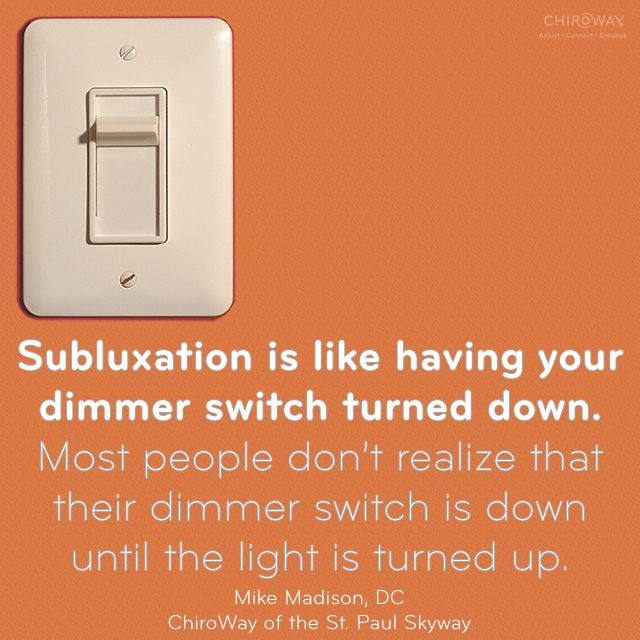 Turning up a dimmer switch is just like when you receive chiropractic adjustments to rid your body of subluxation: generally, things become brighter and clearer. Have you visited ChiroWay yet this week for your adjustment?