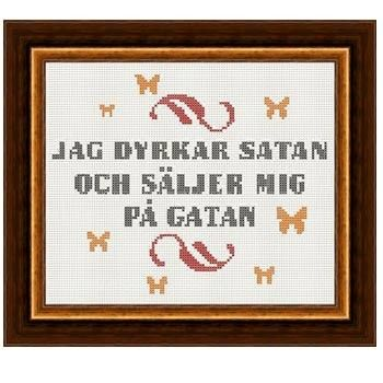 Fuldesign cross stitch embroidery pattern Jag dyrkar satan och säljer mig på gatan