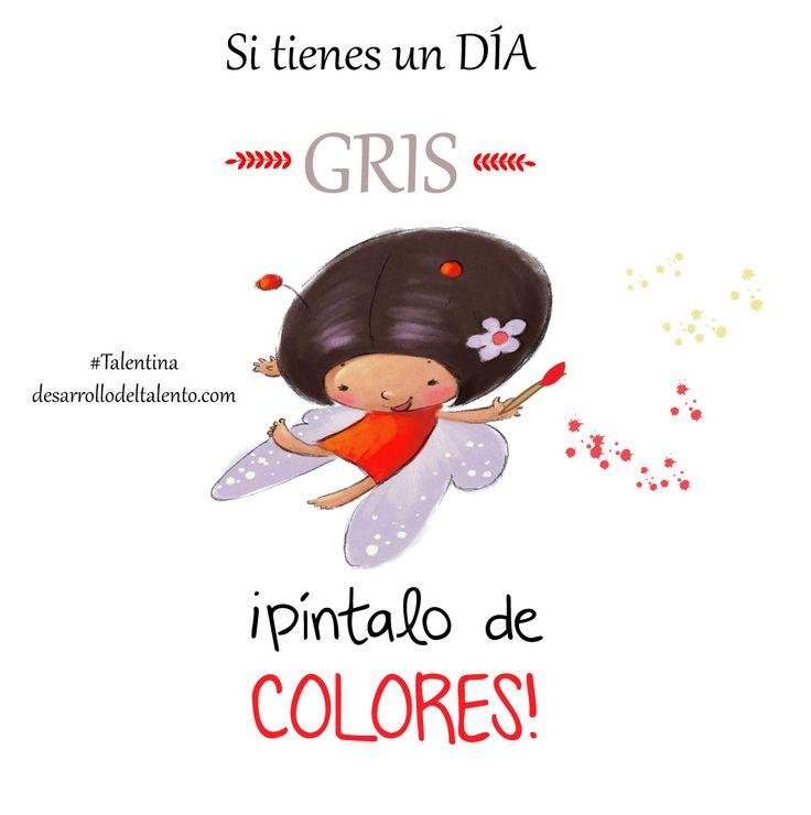 """""""Si tienes un día GRIS píntalo de COLORES"""" #Talentina #espíritupositivo"""