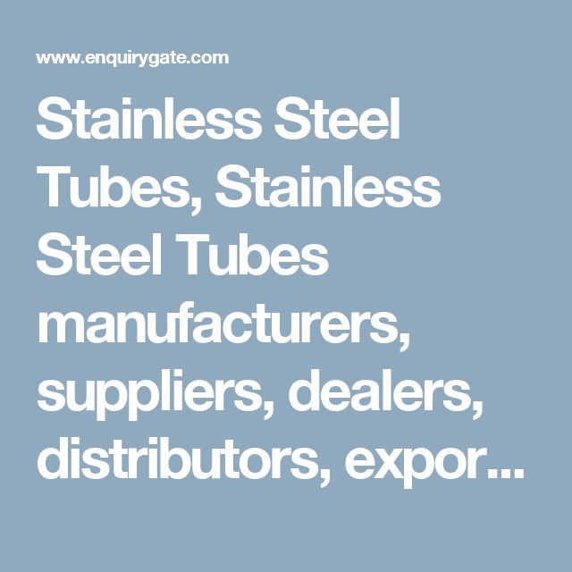 Stainless Steel Tubes, Stainless Steel Tubes manufacturers, suppliers, dealers, distributors, exporters and importers in India