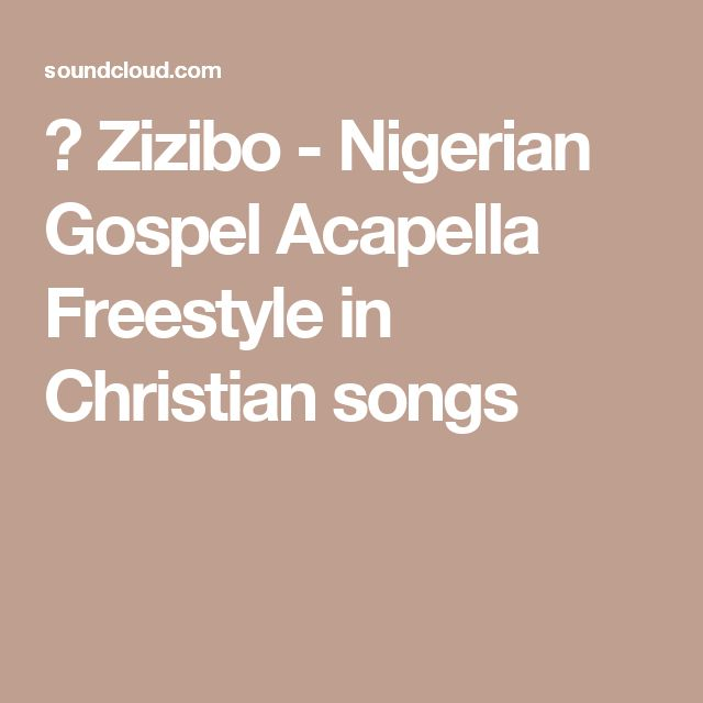 ▶ Zizibo - Nigerian Gospel Acapella Freestyle in Christian songs