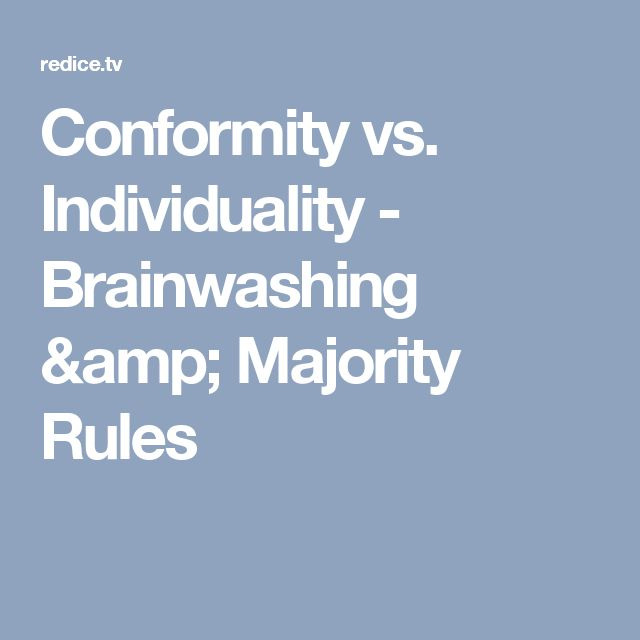 Conformity vs. Individuality - Brainwashing & Majority Rules