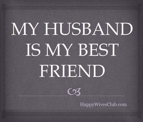 My husband is my best friend.