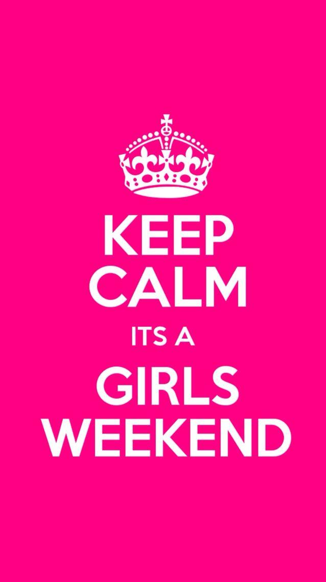 Keep Calm its a girls weekend