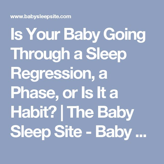Is Your Baby Going Through a Sleep Regression, a Phase, or Is It a Habit? | The Baby Sleep Site - Baby / Toddler Sleep Consultants