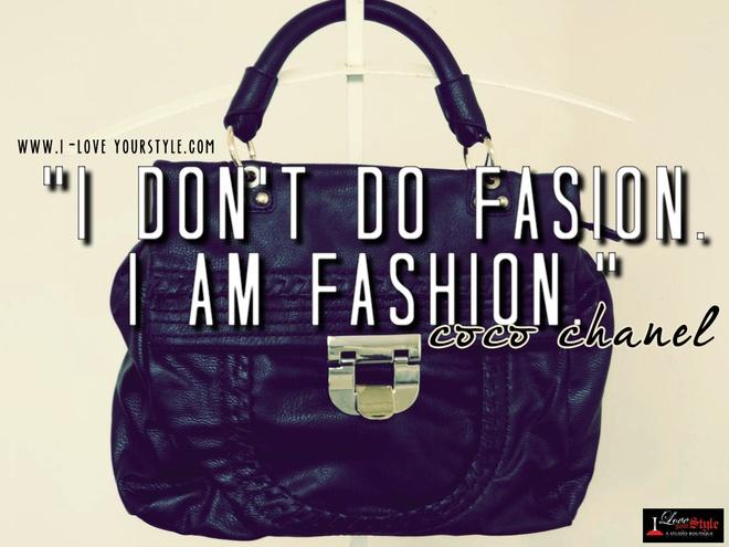 """I don't do Fashion, I am Fashion"" -Coco Chanel"
