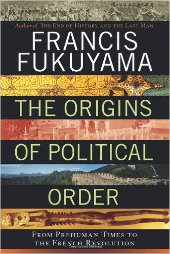 The Origins of Political Order: From Prehuman Times to the French Revolution: Francis Fukuyama: 9780374227340: Amazon.com: Books