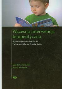 Wczesna interwencja terapeutyczna. Stymulacja rozwoju dziecka. Od noworodka do 6 roku życia-Cieszyńska Jagoda, Korendo Marta