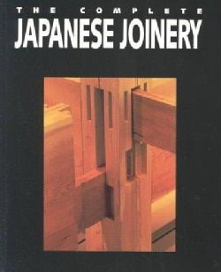 Complete Japanese Joinery: A Handbook of Japanese Tool Use and Woodworking for Joiners and Carpenters (Paperback) - 2355851 - Overstock.com Shopping - Great Deals on Woodworking