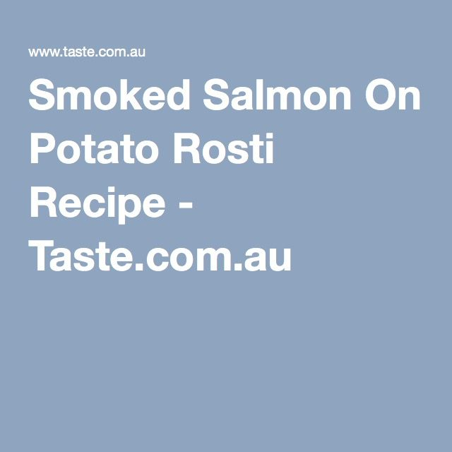 Smoked Salmon On Potato Rosti Recipe - Taste.com.au