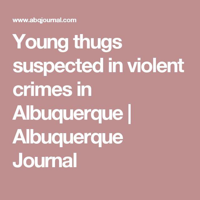 Young thugs suspected in violent crimes in Albuquerque | Albuquerque Journal