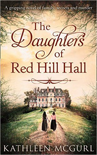 The Daughters Of Red Hill Hall: A gripping novel of family, secrets and murder eBook: Kathleen McGurl: Amazon.co.uk: Kindle Store