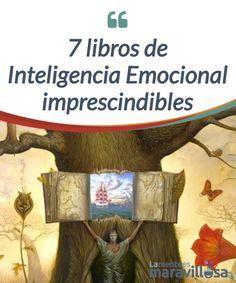 7 libros imprescindibles sobre Inteligencia Emocional La #Inteligencia #Emocional es un área siempre a nuestro alcance. Descubre cuáles son los mejores #libros de Inteligencia emocional. #Psicología
